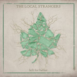 The Local Strangers - Left for Better